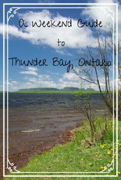 A weekend getaway guide to Thunder Bay, Ontario in Canada