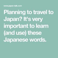 Planning to travel to Japan? It's very important to learn (and use) these Japanese words.