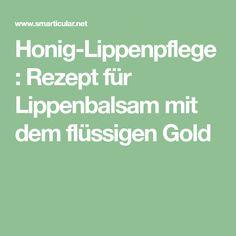 Honig-Lippenpflege: Rezept für Lippenbalsam mit dem flüssigen Gold