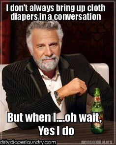 I don't always bring up cloth diapers in a conversation. But when I... oh wait, Yes I do #die-besten-stoffwindeln.de