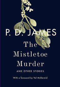 """""""The Mistletoe Murder: And Other Stories,"""" by P.D. James. Knopf"""
