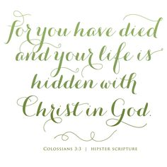 for you have died and your life is hidden with Christ in God. —Colossians 3:3 - Hipster Scripture