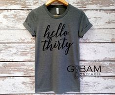 Boyfriend Tee / Hello Thirty T-shirt / 30th Birthday Shirt / Birthday Girl T-Shirt / Birthday shirt Ladies / Dirty Thirty Shirt by GandBamApparel on Etsy https://www.etsy.com/listing/466102196/boyfriend-tee-hello-thirty-t-shirt-30th