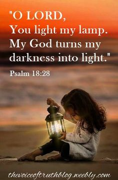 """Psalm 18:28 """"O Lord, You light my lamp. My God turns my darkness into light."""" thevoiceoftruthblog.weebly.com"""