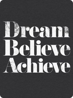 Dream. Believe. Achieve.
