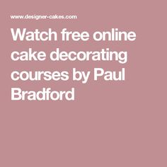 Watch free online cake decorating courses by Paul Bradford