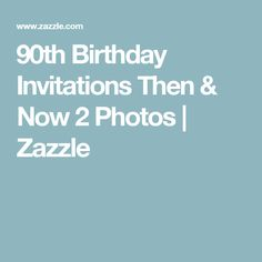 90th Birthday Invitations Then & Now 2 Photos | Zazzle