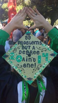 99 problems but a degree ain't one! seriously!! lol