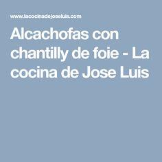 Alcachofas con chantilly de foie - La cocina de Jose Luis