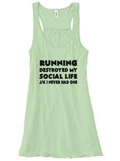 Running Destroyed My Social Life J/K I Never Had One Shirt - Running Shirt - Workout Tank Top