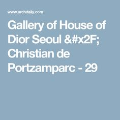 Gallery Of House Of Dior Seoul / Christian De Portzamparc   29