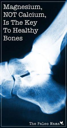 Magnesium, NOT Calcium, is the Key to Healthy Bones | www.thepaleomama.com