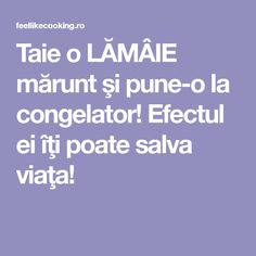 Taie o LĂMÂIE mărunt şi pune-o la congelator! Efectul ei îţi poate salva viaţa! Salvia, Self Development, Alter, Good To Know, Diy And Crafts, Healing, Pune, Homemade, Food
