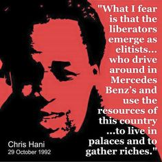 """Dear and the cANCer that is the do you remember when Chris Hani said this? Perseverance Quotes, World Icon, Black History Quotes, African Proverb, Protest Signs, All The Things Meme, Lest We Forget, Important People, Political Views"
