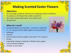 A funactivity to do with KS1 children for Easter. Its a great alternative to creating an Easter card and a nice way to end the term. Children get to explore the colours of spring and bring their flowers to life by adding a scented middle