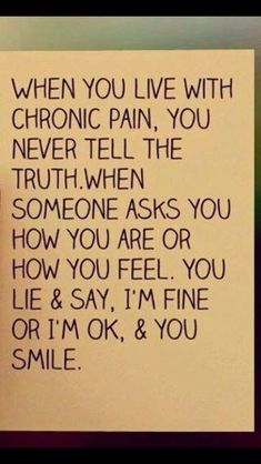 when your live with chronicle pain you never tell the truth