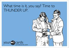 What time is it, you say? Time to THUNDER UP.