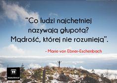 Co ludzi najchętniej nazywają głupotą? #EbnerEschenbach-Marie-Von, #Człowiek, #Mądrość-i-wiedza