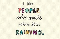""""""" j'aime les gens qui sourient les jours de pluie"""""""