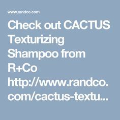 Check out CACTUS Texturizing Shampoo from R+Co http://www.randco.com/cactus-texturizing-shampoo.html via @RogueAndCo
