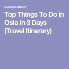 Top Things To Do In Oslo In 3 Days (Travel Itinerary)