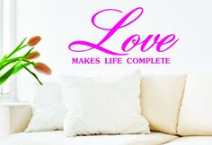 Love Makes Life Complete  Quote Decal Sticker by PerfectPeacocks, $24.00