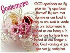 Good Morning Wishes, Good Morning Quotes, Lekker Dag, Evening Greetings, Goeie Nag, Goeie More, Afrikaans Quotes, Special Quotes, Strong Quotes