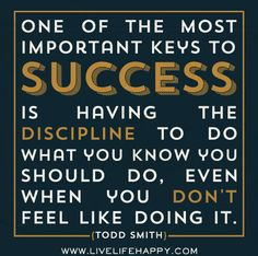 important key to success is discipline - Todd Smith The Words, Great Quotes, Quotes To Live By, Daily Quotes, Awesome Quotes, Awesome Art, Motivational Quotes, Inspirational Quotes, Quotable Quotes