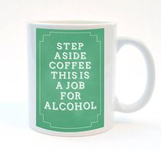Step Aside Coffee this is a job for alcohol. Really funny mug, Funny quote mug, gift for best friend. Mug for tea lovers, coffee lovers mug, being fabulous. Funny alcohol Print mug.