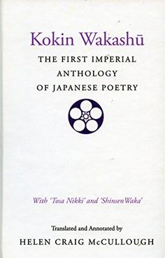 Kokin Wakashu: The First Imperial Anthology of Japanese Poetry: With 'Tosa Nikki' and 'Shinsen Waka' (English and Japanese Edition) by Helen McCullough http://www.amazon.com/dp/0804712581/ref=cm_sw_r_pi_dp_62i8wb1B4MY0D