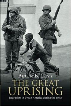 The Great Uprising: Race Riots in Urban America during the 1960s (Peter B. Levy) / HV6477 .L48 2018 / https://catalog.wrlc.org/cgi-bin/Pwebrecon.cgi?BBID=18250434