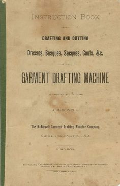antique garment pattern machines | Instruction book for drafting and cutting dresses, basques, sacques ...
