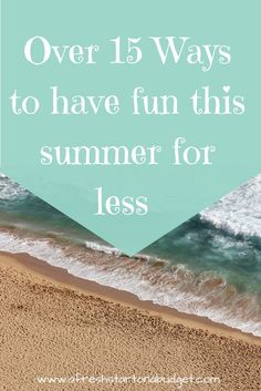 Looking for ways to have fun this summer for less? Here are over 15 ways you and your family can have fun this summer without spending a lot.