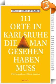 111 Orte in Karlsruhe, die man gesehen haben muss    ::  Denkt man an Karlsruhe, dann denkt man an rote Roben, ernste Juristenmienen und Berichterstattungen aus dem Bundesverfassungsgericht. Hinter der Beamtenstadt-Fassade verbirgt sich allerdings ein anspruchsvolles Kulturleben in einer jungen Stadt. Verlässt man die mit Zirkel und Winkelmesser vom Markgrafen streng geplanten Hauptadern Karlsruhes, kann man ganz eigenwillige Ecken und faszinierende Kanten entdecken. Es lebt sich wunde...