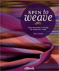 Sara Lamb - Spin to Weave: The Weaver's Guide to Making Yarn eBook  For spinners and weavers alike! Get in-depth information on fiber properties and color choices, as well as beautifully photographed samples.        Hardcopy available for pre-order at: http://www.amazon.com/Spin-Weave-Weavers-Guide-Making/dp/1596686480/ref=reg_hu-rd_add_1_dp