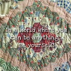 Along with all of the pushing, striving, reaching, and hoping for something better, there are days when you just have to appreciate who you are, where you are right now. Today is that day! Happy Monday, everyone!  #iamenough #youareenough  #quilt #quilting #patchwork #quiltville #bonniekhunter #vintagequilt #antiquequilt #deepthoughts #wisewords #wordsofwisdom #quiltvillequote #inspiration