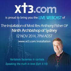 Xt3.com is proud to bring you a Live Webcast of the Installation of Most Rev Anthony Fisher OP, the Ninth Archbishop of Sydney, 12 November, 7pm ADST www.xt3.com/installation