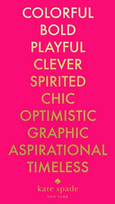 Bold. Playful. Clever. Spirited. Chic. Optimistic. Graphic. Aspirational.