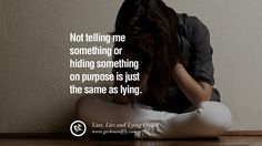 Not telling me something or hiding something on purpose is just the same as lying. Quotes About Liar, Lies and Lying Boyfriend In A Relationship Girlfriend catching facebook instagram twitter tumblr pinterest best