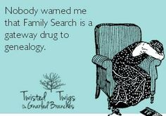 Humor: Nobody warned me that Family Search is a gateway drug to genealogy. #genealogy #humor