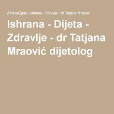 Ishrana - Dijeta - Zdravlje - dr Tatjana Mraović dijetolog