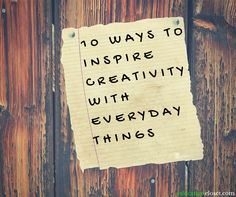 10 Ways to Inspire Creativity with