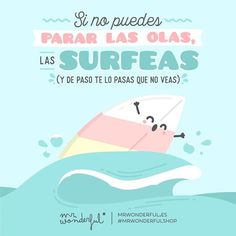 Si se acerca la tempestad, súbete a la tabla y rema, que algo bueno seguro llegará. If you cannot stop the waves, surf them (and have a whale of a time while you are at it). If a storm is approaching, get on your board and paddle out to sea, then something good is sure to come of it. #mrwonderfulshop #quotes #summer #sea