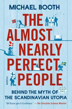 A WITTY, INFORMATIVE, AND POPULAR TRAVELOGUE ABOUT THE SCANDINAVIAN COUNTRIES AND HOW THEY MAY NOT BE AS HAPPY OR AS PERFECT AS WE ASSUME Journalist Michael Booth has lived among the Scandinavians for