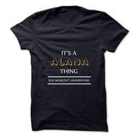 Its An ALANA Thing. You Wouldns Understand.New T-shirt