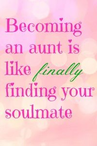 Becoming an aunt is like finally finding your soulmate. #saying #aunt