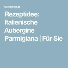 Rezeptidee: Italienische Aubergine Parmigiana | Für Sie