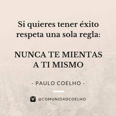 Nunca te mientas a ti mismo - Paulo Coelho | Te esperamos en la cuenta de Instagram de la Comunidad Coelho. Comparte tus fotos con nosotros en www.instagram.com/ComunidadCoelho