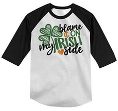 Kids Funny Irish Side Sleeve T-Shirt St. Patrick's Day Shamrock Tee Blame It Toddler Boy's Girl's Raglan St Patrick Day Shirts, Raglan Shirts, Blame, St Patricks Day, Have Time, Funny Tshirts, Saints, Funny Irish, Tees