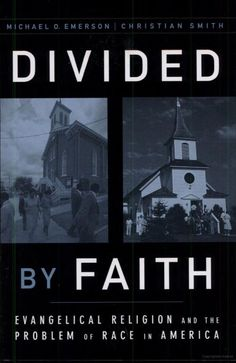 Divided by faith- evangelical religion and the problem of race in AmericaDivided by faith- evangelical religion and the problem of race in America.